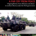 A Far Cry From Peace: Ongoing Burma Army Offensives and Abuses in Northern Burma Under the NLD Government